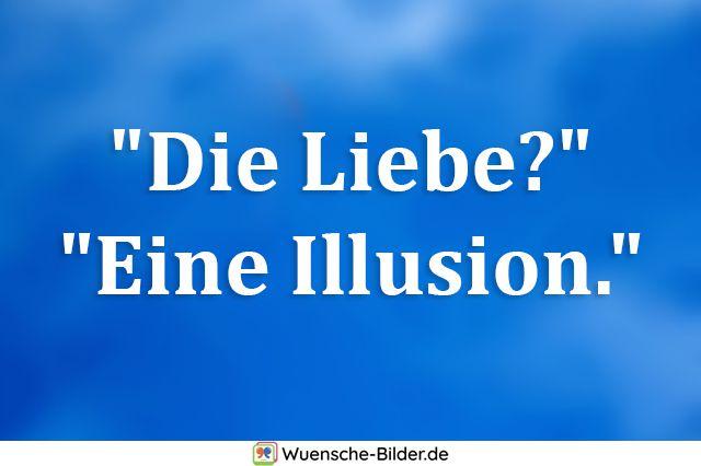 """""""Die Liebe?"""" """"Eine Illusion."""""""