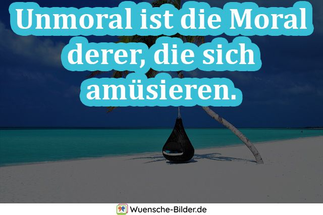 Unmoral ist die Moral derer