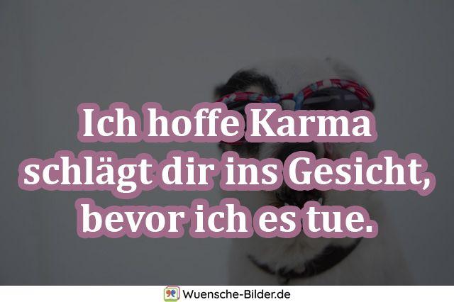 Ich hoffe Karma schlägt dir