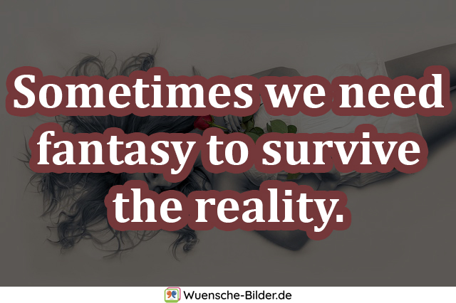Sometimes we need fantasy to