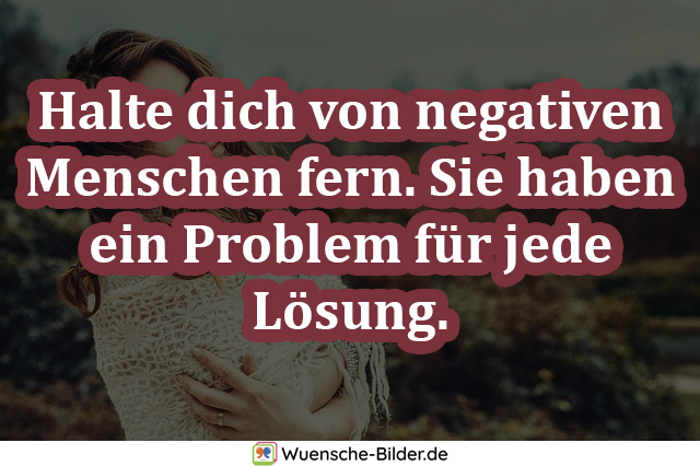 Halte dich von negativen Menschen