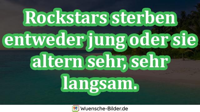Rockstars sterben entweder jung oder