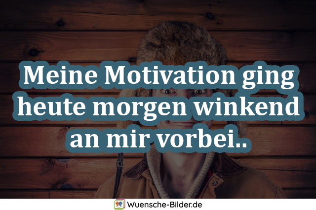 Meine Motivation ging heute morgen