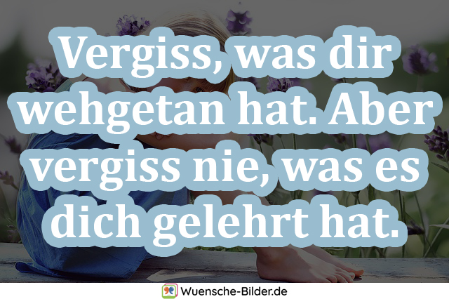 Vergiss, was dir wehgetan hat