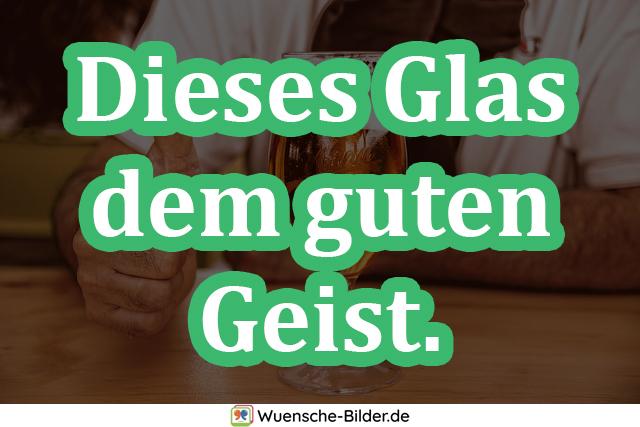 Dieses Glas dem guten Geist.