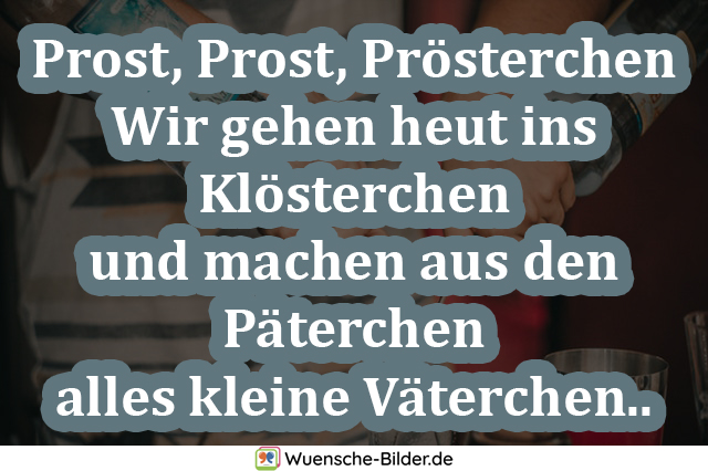 Prost, Prost, Prösterchen Wir gehen