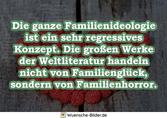 Die ganze Familienideologie ist ein