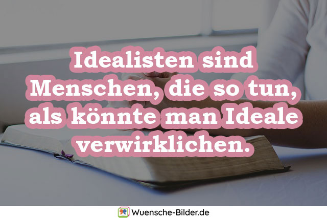 Idealisten sind Menschen, die so