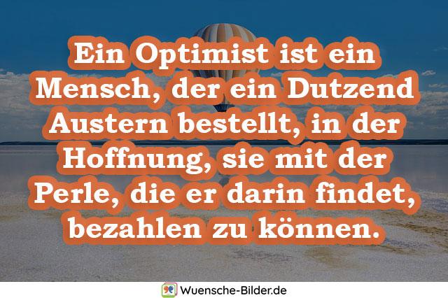 Ein Optimist ist ein Mensch