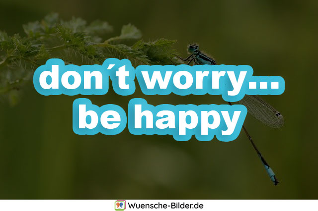 don´t worry… be happy